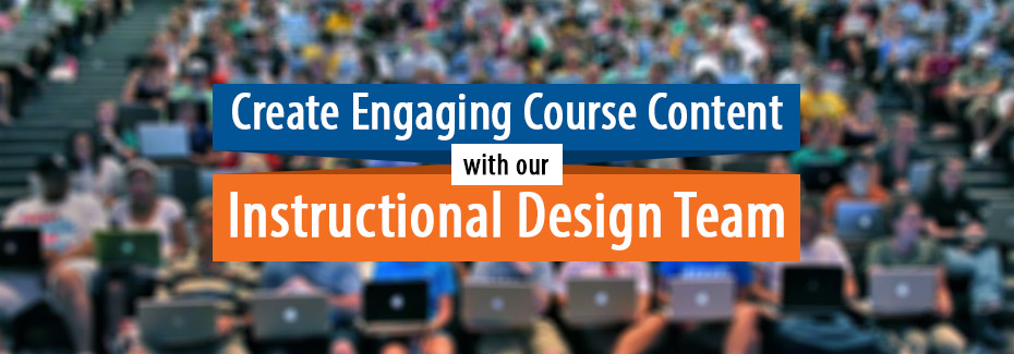 Create engaging content with our instructional design team